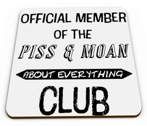 Official Member Of The P*SS & Moan About Everything Club Funny Gift Mug Coaster